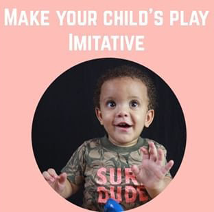 Make your child's play imitative